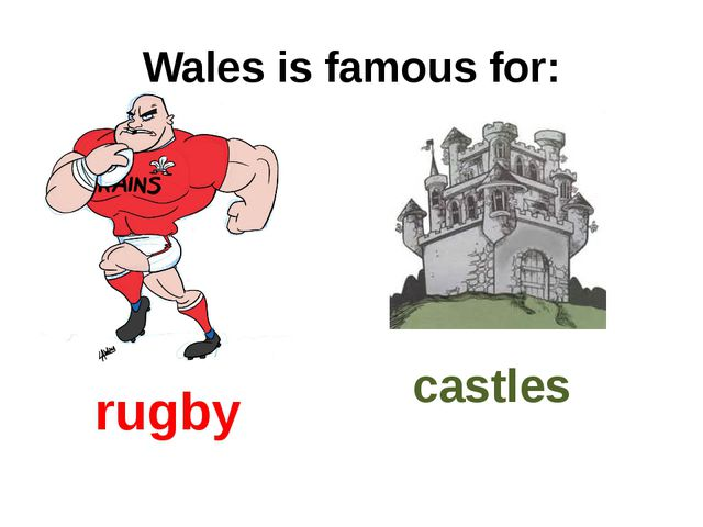 Wales is famous for: rugby castles