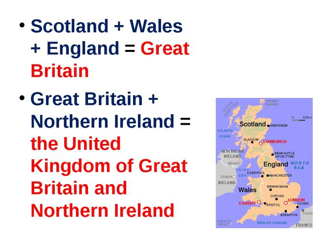 Scotland + Wales + England = Great Britain Great Britain + Northern Ireland =...