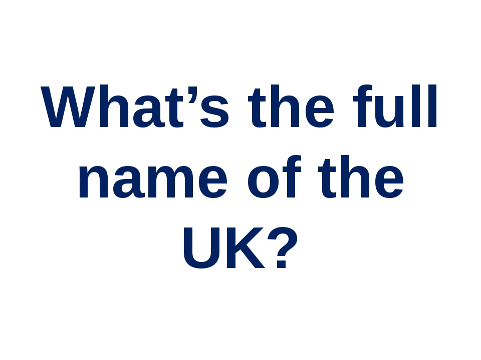 What's the full name of the UK?