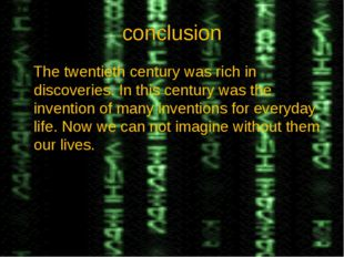 conclusion The twentieth century was rich in discoveries. In this century was