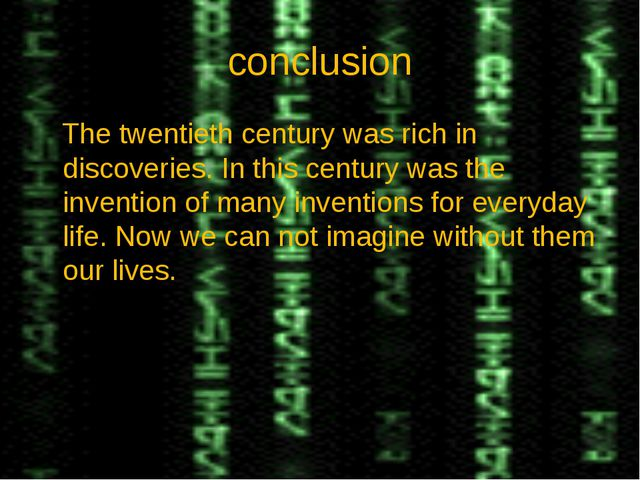 conclusion The twentieth century was rich in discoveries. In this century was...