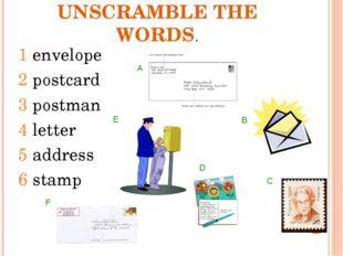 UNSCRAMBLE THE WORDS. 1 envelope 2 postcard 3 postman 4 letter 5 address 6 st
