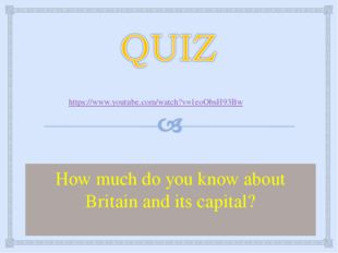 How much do you know about Britain and its capital? https://www.youtube.com/w