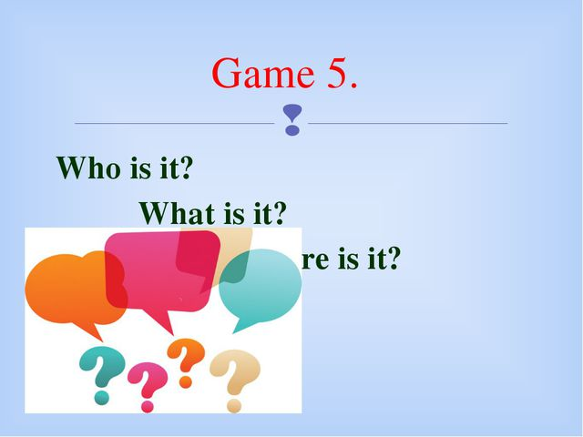 Who is it? What is it?  Where is it? Game 5. 
