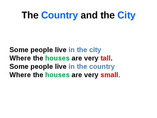 The Country and the City   Some people live in the city  Where the houses are...