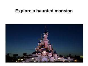 Explore a haunted mansion