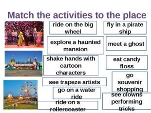 Match the activities to the place ride on the big wheel fly in a pirate ship