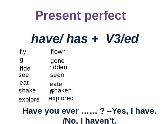 Present perfect have/ has + V3/ed Have you ever …… ? –Yes, I have. /No, I hav...