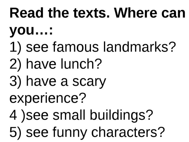 Read the texts. Where can you…: 1) see famous landmarks? 2) have lunch? 3) h...