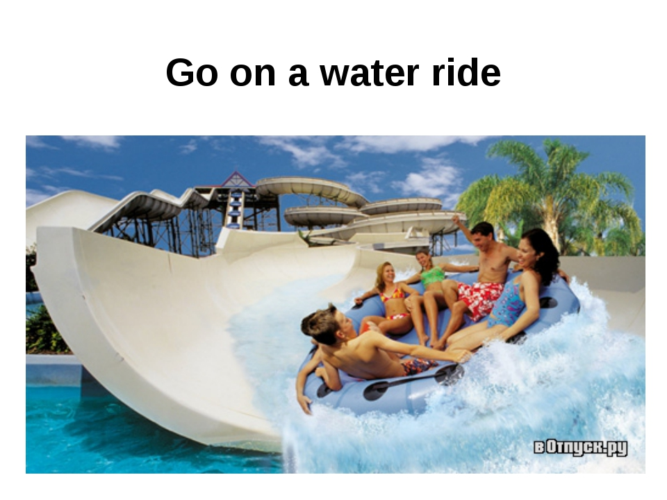 Go on a water ride