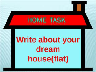 Write about your dream house(flat)