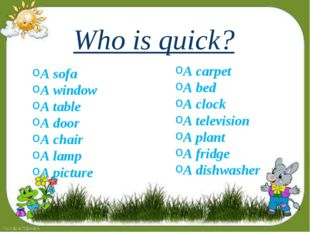 Who is quick? A sofa A window A table A door A chair A lamp A picture A carpe