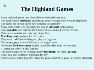 The Highland Games Many highland games take place all over Scotland every yea