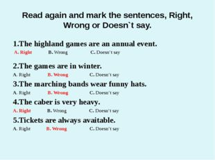 Read again and mark the sentences, Right, Wrong or Doesn`t say. 1.The highlan