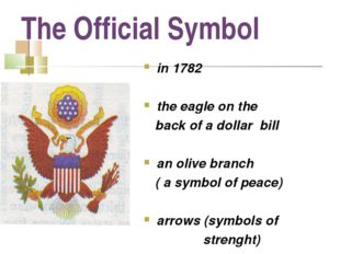 The Official Symbol in 1782 the eagle on the back of a dollar bill an olive b