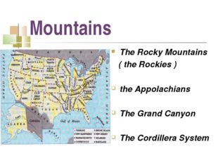 Mountains The Rocky Mountains ( the Rockies ) the Appolachians The Grand Cany