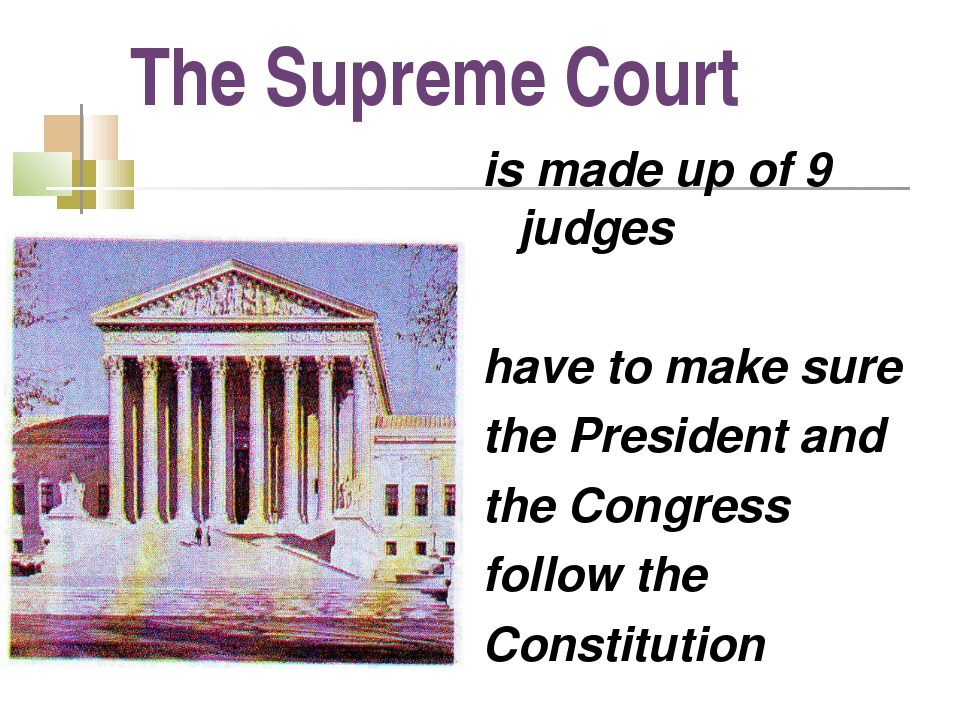 The Supreme Court is made up of 9 judges have to make sure the President and...
