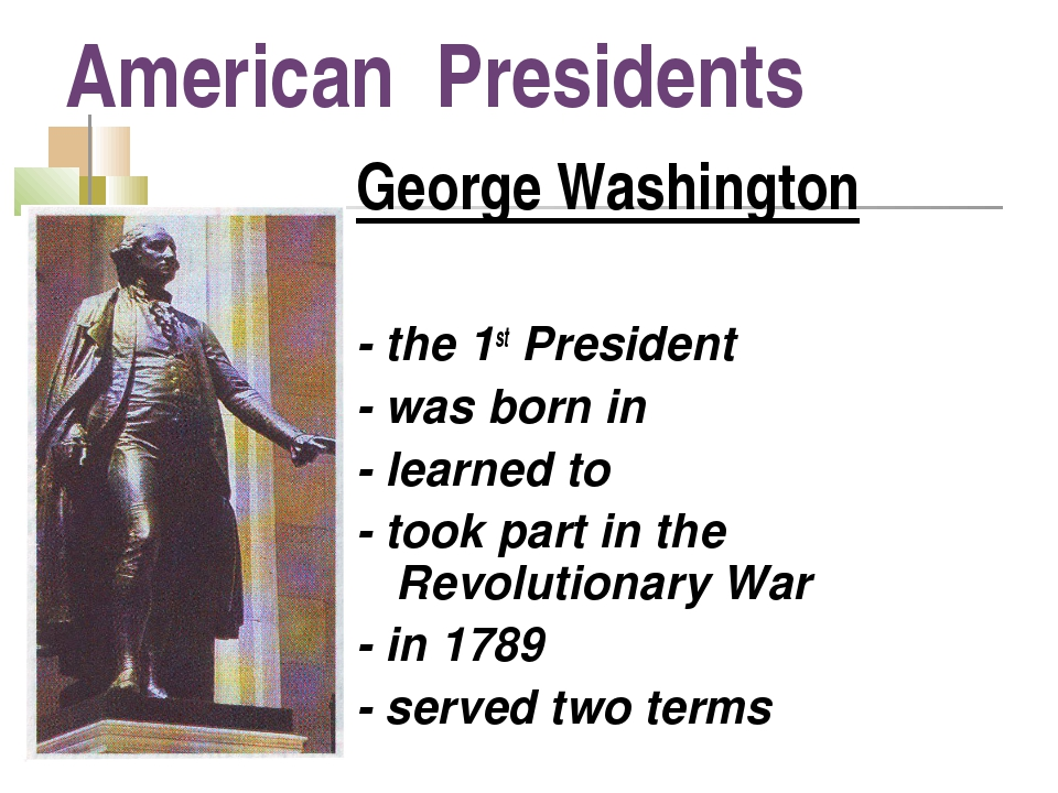 American Presidents George Washington - the 1st President - was born in - lea...