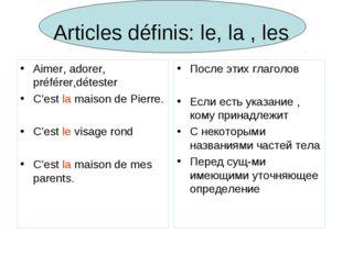 Articles définis: le, la , les Aimer, adorer, préférer,détester C'est la mais