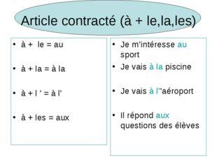 Article contracté (à + le,la,les) à + le = au à + la = à la à + l ' = à l' à