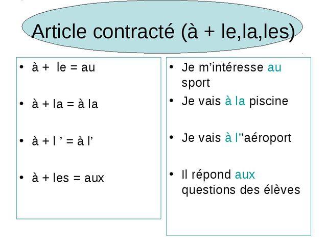 Article contracté (à + le,la,les) à + le = au à + la = à la à + l ' = à l' à...