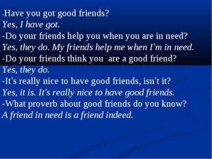 -Have you got good friends? Yes, I have got. -Do your friends help you when