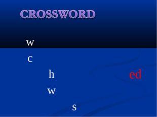 w ed c h w s