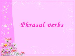 Phrasal verbs http://linda6035.ucoz.ru/