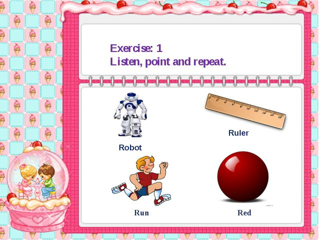 Ruler Robot Run Red Exercise: 1 Listen, point and repeat.