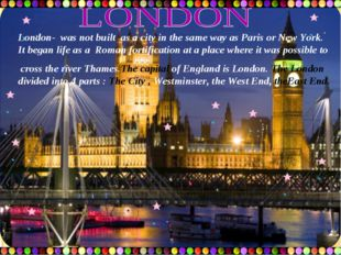 London- was not built as a city in the same way as Paris or New York. It bega