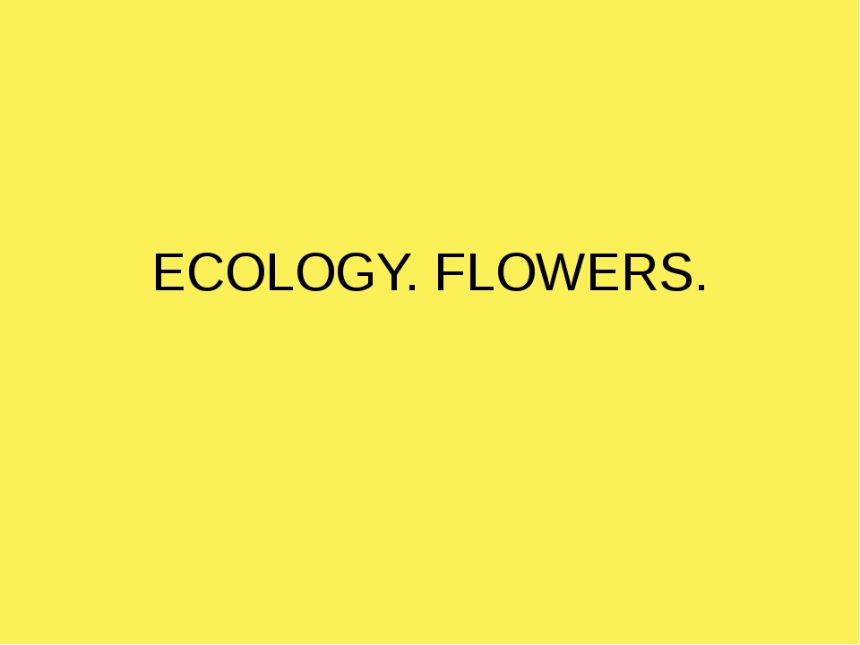 ECOLOGY. FLOWERS.