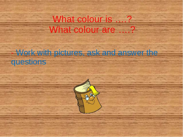 What colour is ….? What colour are ….? - Work with pictures, ask and answer t...