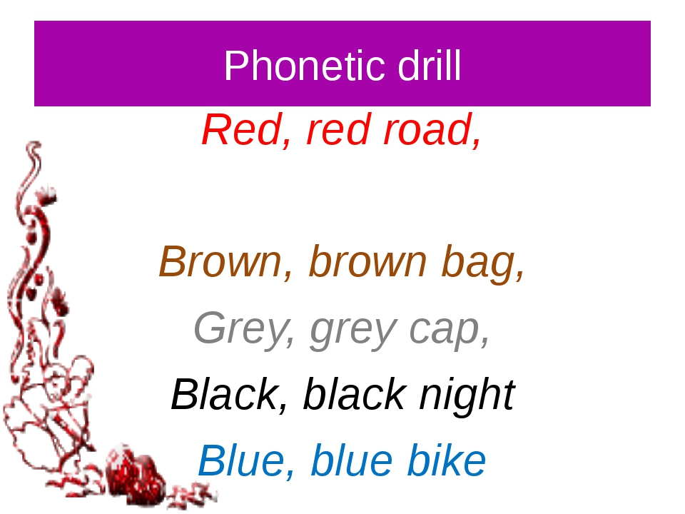 Phonetic drill Red, red road, White, white blouse Brown, brown bag, Grey, gre...