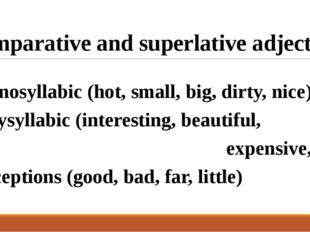 Comparative and superlative adjectives Monosyllabic (hot, small, big, dirty,