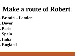 Make a route of Robert. 1. Britain – London 2. Dover 3. Paris 4. Spain 5. Ind