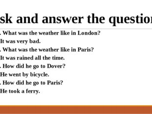Ask and answer the questions 1. What was the weather like in London? - It was