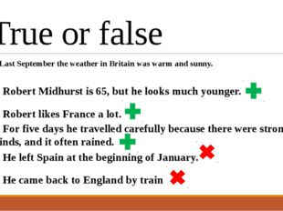 True or false 1. Last September the weather in Britain was warm and sunny. 5.