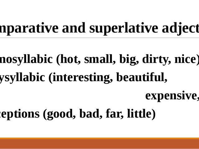 Comparative and superlative adjectives Monosyllabic (hot, small, big, dirty,...