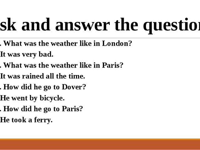Ask and answer the questions 1. What was the weather like in London? - It was...