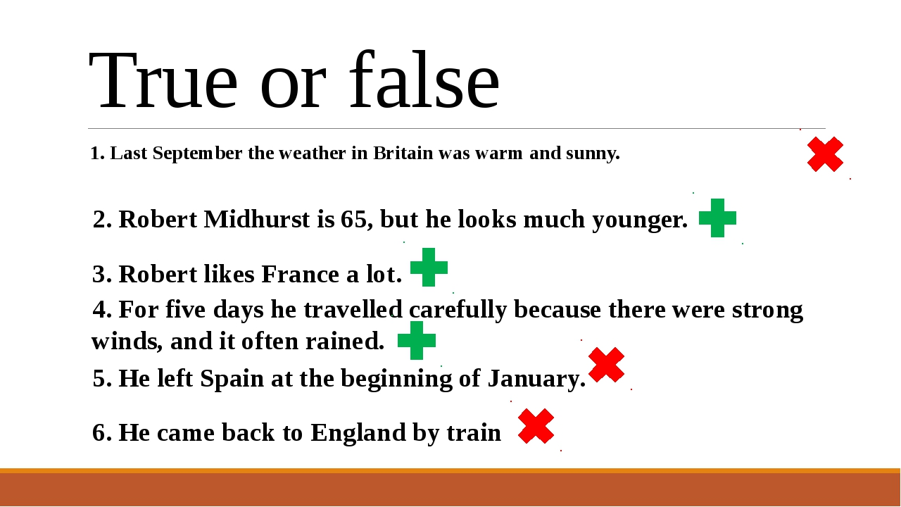 True or false 1. Last September the weather in Britain was warm and sunny. 5....
