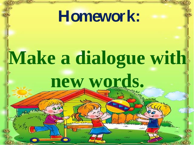 Homework: Make a dialogue with new words.
