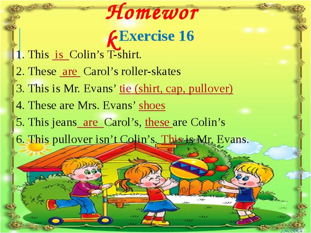 Homework Exercise 16 1. This is Colin's T-shirt. 2. These are Carol's roller-...