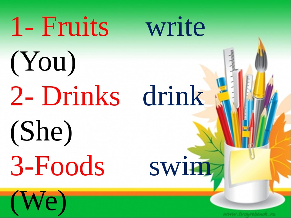 1- Fruits write (You) 2- Drinks drink (She) 3-Foods swim (We)