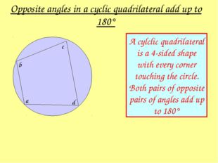 A cylclic quadrilateral is a 4-sided shape with every corner touching the cir