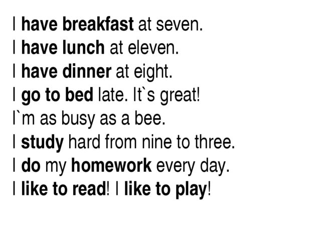I have breakfast at seven. I have lunch at eleven. I have dinner at eight. I...