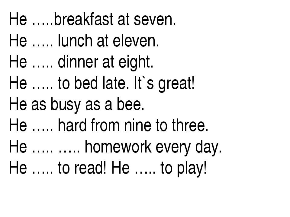 He …..breakfast at seven. He ….. lunch at eleven. He ….. dinner at eight. He...