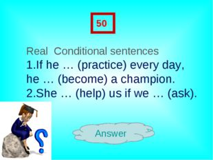 Answer 50 Real Conditional sentences 1.If he … (practice) every day, he … (be