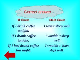 Correct answer If-clauseMain clause If I drink coffee tonight,I won't sleep
