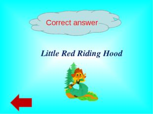 Correct answer Little Red Riding Hood