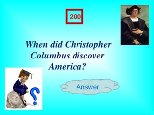 Answer 200 When did Christopher Columbus discover America?